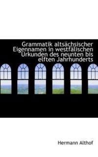 Grammatik Altsachsischer Eigennamen in Westfalischen Urkunden Des Neunten Bis Elften Jahrhunderts