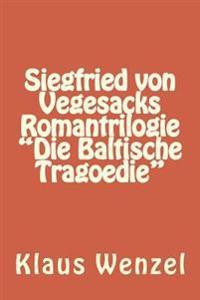 """Siegfried Von Vegesacks Romantrilogie """"Die Baltische Tragoedie"""""""