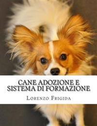 Cane Adozione E Sistema Di Formazione: Il Cane Adozione E Sistema Di Formazione È Nuovo Corso Di Formazione Creato Da Dog Esperti Per Gli Amanti Di Ca