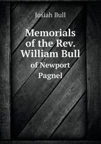 Memorials of the REV. William Bull of Newport Pagnel