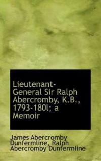 Lieutenant-General Sir Ralph Abercromby, K.B., 1793-180l; A Memoir