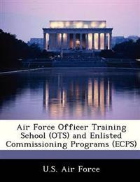 Air Force Officer Training School (OTS) and Enlisted Commissioning Programs (Ecps)