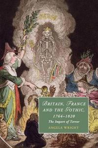 Britain, France and the Gothic 1764-1820