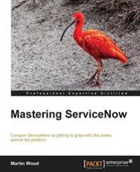 Mastering ServiceNow