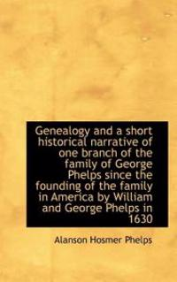 Genealogy and a Short Historical Narrative of One Branch of the Family of George Phelps