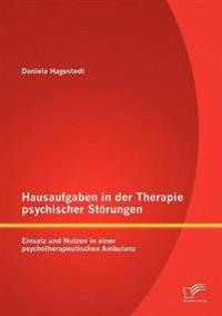 Hausaufgaben in Der Therapie Psychischer St Rungen: Einsatz Und Nutzen in Einer Psychotherapeutischen Ambulanz