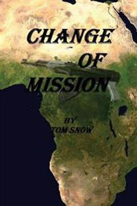 Change of Mission: Change of Mission: Assassination, Child Soldiers, Mercenaries and a Hostile Jungle Are Obstacles Confronted in a Chang