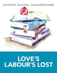 Oxford school shakespeare: loves labours lost