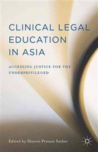 Clinical Legal Education in Asia: Accessing Justice for the Underprivileged