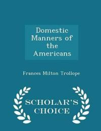 Domestic Manners of the Americans - Scholar's Choice Edition