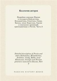 Detailed Description of Persia and States Kabulistan, Beludshistan, Seidstan, Cindy, Balho, Land Khorassan, Georgia and Persian Provinces Annexed to Russia. Part 3