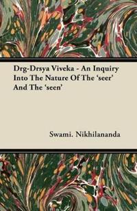 Drg-Drsya Viveka - An Inquiry Into The Nature Of The 'seer' And The 'seen'