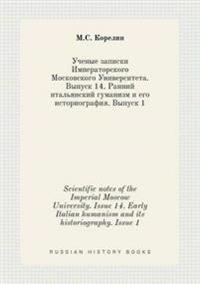 Scientific Notes of the Imperial Moscow University. Issue 14. Early Italian Humanism and Its Historiography. Issue 1