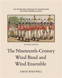 The History and Literature of the Wind Band and Wind Ensemble: The Nineteenth-Century Wind Band and Wind Ensemble