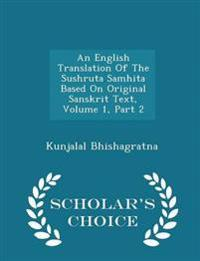 An English Translation of the Sushruta Samhita Based on Original Sanskrit Text, Volume 1, Part 2 - Scholar's Choice Edition