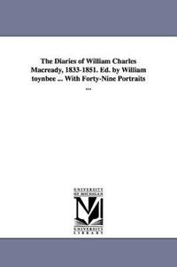 The Diaries of William Charles Macready, 1833-1851. Ed. by William Toynbee ... with Forty-Nine Portraits ...
