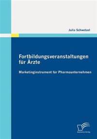 Fortbildungsveranstaltungen Fur Rzte: Marketinginstrument Fur Pharmaunternehmen