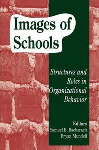 Images of Schools: Structures and Roles in Organizational Behavior