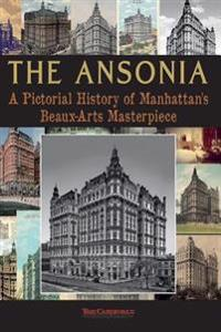 The Ansonia: A Pictorial History of Manhattan's Beaux-Arts Masterpiece
