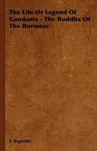 The Life Or Legend Of Gaudama - The Buddha Of The Burmese