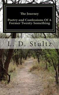 The Journey: Poetry and Confessions of a Former Twenty-Something