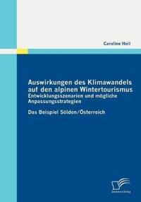 Auswirkungen Des Klimawandels Auf Den Alpinen Wintertourismus - Entwicklungsszenarien Und Mogliche Anpassungsstrategien