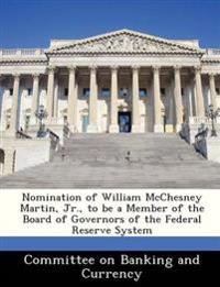 Nomination of William McChesney Martin, Jr., to Be a Member of the Board of Governors of the Federal Reserve System