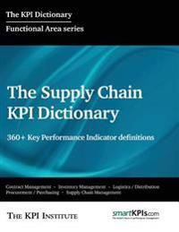 The Supply Chain Kpi Dictionary: 360+ Key Performance Indicator Definitions