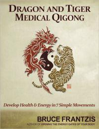 Dragon and Tiger Medical Qigong: Health and Energy in Seven Simple Movements