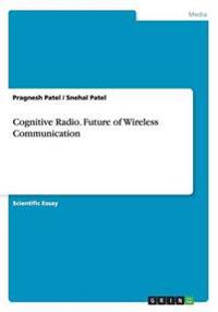 Cognitive Radio. Future of Wireless Communication
