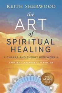 The Art of Spiritual Healing: Chakra and Energy Bodywork