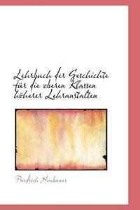 Lehrbuch Der Geschichte Fur Die Oberen Klassen Hoherer Lehranstalten