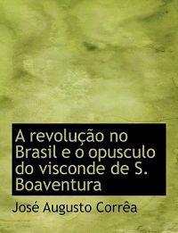 A Revolucao No Brasil E O Opusculo Do Visconde de S. Boaventura