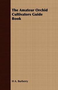 The Amateur Orchid Cultivators Guide Book