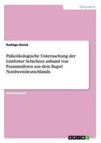 Palaookologische Untersuchung Der Lintforter Schichten Anhand Von Foraminiferen Aus Dem Rupel Nordwestdeutschlands
