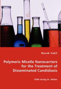 Polymeric Micelle Nanocarriers for the Treatment of Disseminated Candidiasis