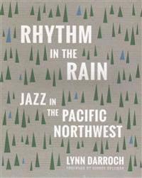 Rhythm in the Rain: Jazz in the Pacific Northwest