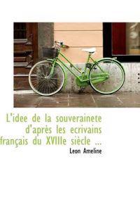 L'Idee de La Souverainete D'Apres Les Ecrivains Francais Du Xviiie Siecle