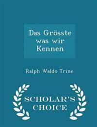 Das Grosste Was Wir Kennen - Scholar's Choice Edition