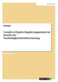 Comply-Or-Explain. Regulierungsansatze Im Bereich Der Nachhaltigkeitsberichterstattung