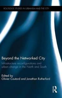 Beyond the Networked City: Infrastructure Reconfigurations and Urban Change in the North and South