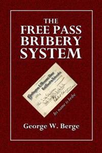 The Free Pass Bribery System: Showing How the Railroad, Through the Free Pass Bribery Sytem, Procure the Government Away from the People