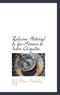 Relacion Historial de Las Misiones de Indios Chiquitos
