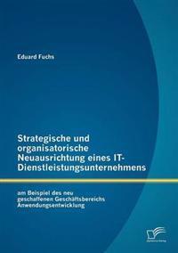 Strategische Und Organisatorische Neuausrichtung Eines It-Dienstleistungsunternehmens Am Beispiel Des Neu Geschaffenen Geschaftsbereichs Anwendungsentwicklung