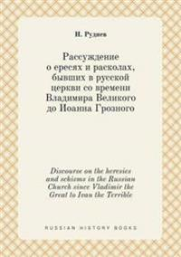 Discourse on the Heresies and Schisms in the Russian Church Since Vladimir the Great to Ivan the Terrible