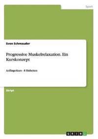 Progressive Muskelrelaxation. Ein Kurskonzept