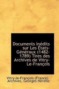 Documents in Dits Sur Les Tats-G N Raux (1482-1789) Tires Des Archives de Vitry-Le-Fran OIS