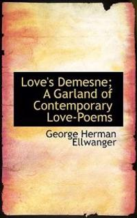 Love's Demesne; A Garland of Contemporary Love-Poems