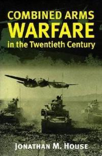 Combined Arms Warfare in the Twentieth Century