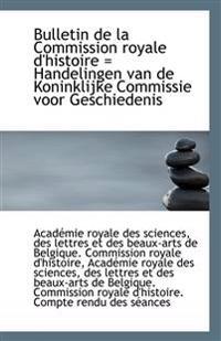 Bulletin de La Commission Royale D'Histoire = Handelingen Van de Koninklijke Commissie Voor Geschied